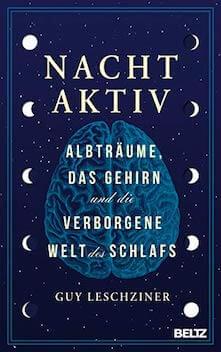 Nachtaktiv. Albträume, das Gehirn und die verborgene Welt des Schlafs - Guy Leschziner