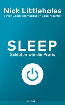 Sleep. Schlafen wie die Profis - Nick Littlehales